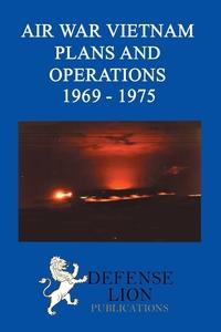 Книга под заказ: «Air War Vietnam Plans and Operations 1969 - 1975»