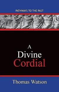 A Divine Cordial: Pathways To The Past, Thomas Watson обложка-превью