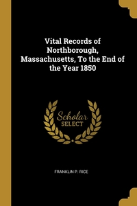 Vital Records of Northborough, Massachusetts, To the End of the Year 1850, Franklin P. Rice обложка-превью