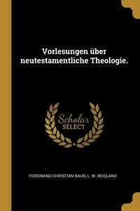Vorlesungen über neutestamentliche Theologie., Ferdinand Christian Baur, L. W. Reisland обложка-превью