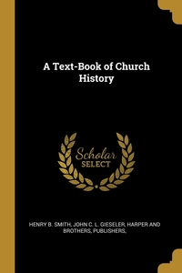 A Text-Book of Church History, Henry B. Smith, John C. L. Gieseler, Publishers Harper and Brothers обложка-превью
