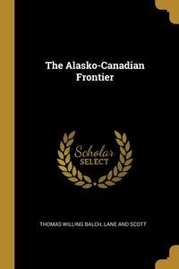 The Alasko-Canadian Frontier, Thomas Willing Balch, Lane And Scott обложка-превью
