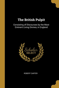 The British Pulpit: Consisting of Discourses by the Most Eminent Living Divines, in England, Robert Carter обложка-превью