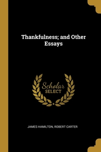 Thankfulness; and Other Essays, James Hamilton, Robert Carter обложка-превью