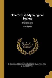 The British Mycological Society: Transactions; Volume VIII, The Cambridge University Press, Carleton Rea, J. Ramsbottom обложка-превью