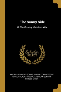 The Sunny Side: Or The Country Minister's Wife, American Sunday-School Union. Committee, H. Trusta, American Sunday-School Union обложка-превью