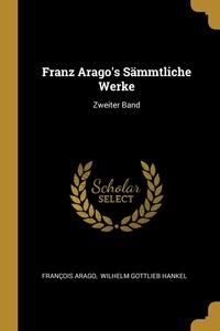 Franz Arago's Sämmtliche Werke: Zweiter Band, Francois Arago, Wilhelm Gottlieb Hankel обложка-превью