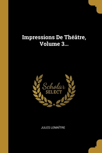 Impressions De Théâtre, Volume 3..., Jules Lemaitre обложка-превью