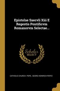 Epistolae Saecvli Xiii E Regestis Pontificvm Romanorvm Selectae..., Catholic Church. Pope, Georg Heinrich Pertz обложка-превью