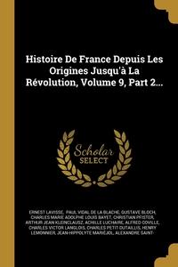Histoire De France Depuis Les Origines Jusqu'à La Révolution, Volume 9, Part 2..., Ernest Lavisse, Paul Vidal de La Blache, Gustave Bloch обложка-превью