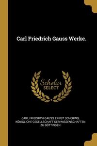 Carl Friedrich Gauss Werke., Carl Friedrich Gauss, Ernst Schering, Konigliche Gesellschaft der Wissenscha обложка-превью