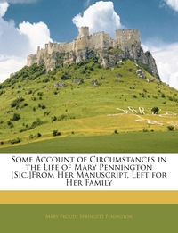 Книга под заказ: «Some Account of Circumstances in the Life of Mary Pennington [Sic.]From Her Manuscript, Left for Her Family»
