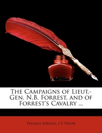 Книга под заказ: «The Campaigns of Lieut.-Gen. N.B. Forrest, and of Forrest's Cavalry ...»