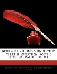 Книга под заказ: «Briefwechsel Und M Ndlicher Verkehr Zwischen Goethe Und Dem Rathe Gr Ner.»