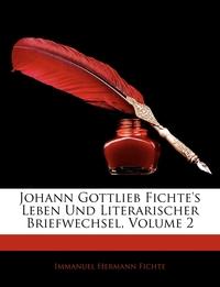 Книга под заказ: «Johann Gottlieb Fichte's Leben Und Literarischer Briefwechsel, Zweiter Band»