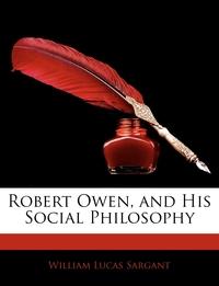 Книга под заказ: «Robert Owen, and His Social Philosophy»