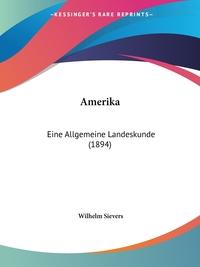 Amerika: Eine Allgemeine Landeskunde (1894), Wilhelm Sievers обложка-превью