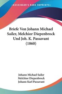 Briefe Von Johann Michael Sailer, Melchior Diepenbrock Und Joh. K. Passavant (1860), Johann Michael Sailer, Melchior Diepenbrock, Johann Karl Passavant обложка-превью