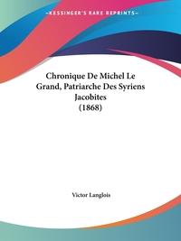 Chronique De Michel Le Grand, Patriarche Des Syriens Jacobites (1868) обложка-превью