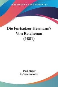 Die Fortsetzer Hermann's Von Reichenau (1881), Paul Meyer, C. Von Noorden обложка-превью