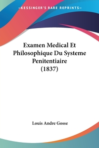 Examen Medical Et Philosophique Du Systeme Penitentiaire (1837), Louis Andre Gosse обложка-превью