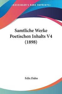 Samtliche Werke Poetischen Inhalts V4 (1898), Felix Dahn обложка-превью