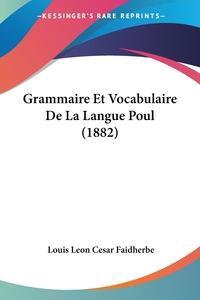 Grammaire Et Vocabulaire De La Langue Poul (1882), Louis Leon Cesar Faidherbe обложка-превью
