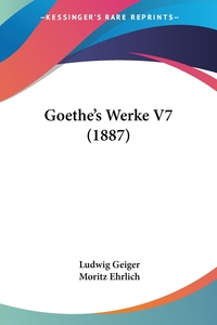 Goethe's Werke V7 (1887), Ludwig Geiger, Moritz Ehrlich обложка-превью