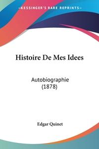 Histoire De Mes Idees: Autobiographie (1878), Edgar Quinet обложка-превью