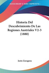 Historia Del Descubrimiento De Las Regiones Austriales V2-3 (1880), Justo Zaragoza обложка-превью