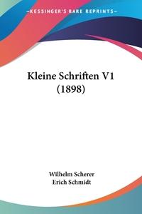 Kleine Schriften V1 (1898), Wilhelm Scherer, Erich Schmidt обложка-превью