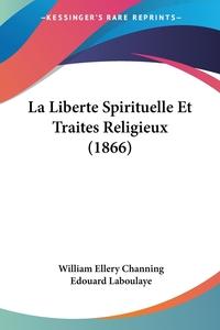 La Liberte Spirituelle Et Traites Religieux (1866), William Ellery Channing, Edouard Laboulaye обложка-превью