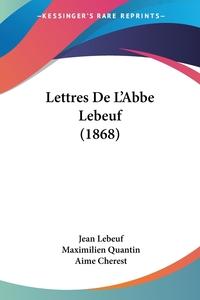 Lettres De L'Abbe Lebeuf (1868), Jean Lebeuf, Maximilien Quantin, Aime Cherest обложка-превью