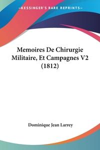 Memoires De Chirurgie Militaire, Et Campagnes V2 (1812), Dominique Jean Larrey обложка-превью