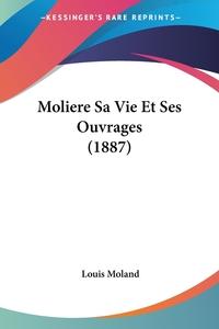 Moliere Sa Vie Et Ses Ouvrages (1887), Louis Moland обложка-превью