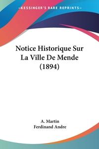Notice Historique Sur La Ville De Mende (1894), A. Martin, Ferdinand Andre обложка-превью