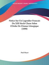 Notice Sur Un Legendier Francais Du XIII Siecle Classe Selon L'Ordre De L'Annee Liturgique (1898), Paul Meyer обложка-превью