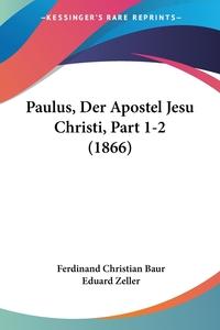 Paulus, Der Apostel Jesu Christi, Part 1-2 (1866), Ferdinand Christian Baur, Eduard Zeller обложка-превью