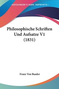 Philosophische Schriften Und Aufsatze V1 (1831), Franz von Baader обложка-превью