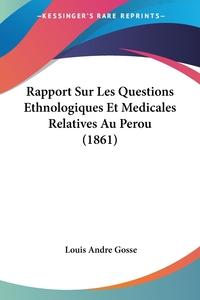 Rapport Sur Les Questions Ethnologiques Et Medicales Relatives Au Perou (1861), Louis Andre Gosse обложка-превью