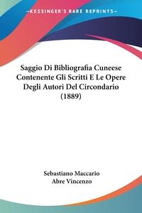 Saggio Di Bibliografia Cuneese Contenente Gli Scritti E Le Opere Degli Autori Del Circondario (1889), Sebastiano Maccario, Abre Vincenzo обложка-превью