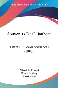 Souvenirs De C. Jaubert: Lettres Et Correspondances (1881), Alfred de Musset, Pierre Lanfrey, Henri Heine обложка-превью