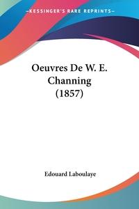 Oeuvres De W. E. Channing (1857), Edouard Laboulaye обложка-превью