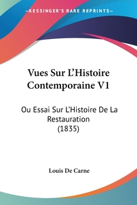 Vues Sur L'Histoire Contemporaine V1: Ou Essai Sur L'Histoire De La Restauration (1835), Louis de Carne обложка-превью