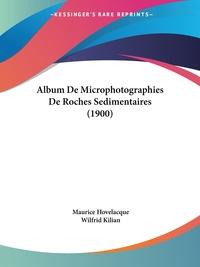 Album De Microphotographies De Roches Sedimentaires (1900), Maurice Hovelacque, Wilfrid Kilian обложка-превью