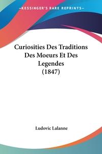 Curiosities Des Traditions Des Moeurs Et Des Legendes (1847), Ludovic Lalanne обложка-превью