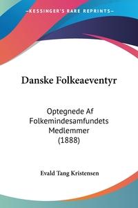 Danske Folkeaeventyr: Optegnede Af Folkemindesamfundets Medlemmer (1888), Evald Tang Kristensen обложка-превью