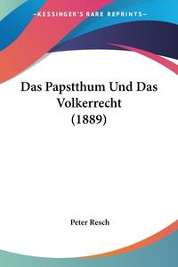 Das Papstthum Und Das Volkerrecht (1889), Peter Resch обложка-превью