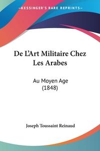De L'Art Militaire Chez Les Arabes: Au Moyen Age (1848), Joseph Toussaint Reinaud обложка-превью