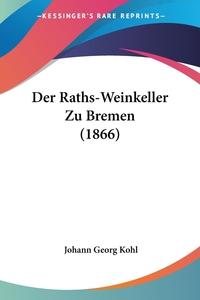Der Raths-Weinkeller Zu Bremen (1866), Johann Georg Kohl обложка-превью